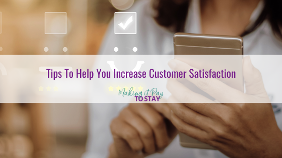 Tips To Help You Increase Customer Satisfaction