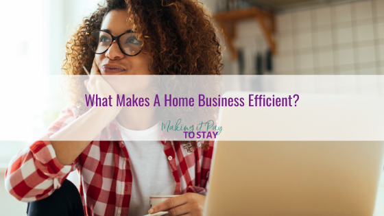 What Makes A Home Business Efficient?