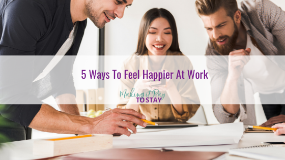 5 Ways To Feel Happier At Work