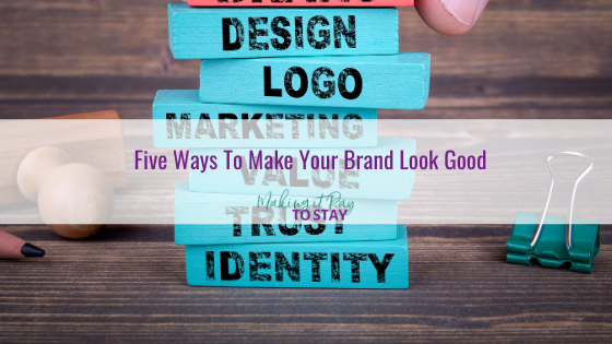 Five Ways To Make Your Brand Look Good