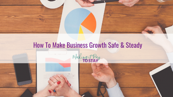 How To Make Business Growth Safe & Steady