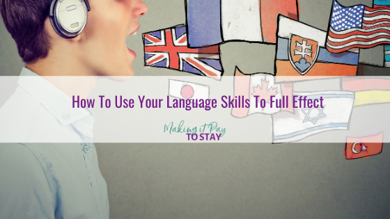 How To Use Your Language Skills To Full Effect