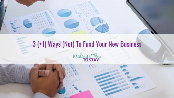 3 (+1) Ways (Not) To Fund Your New Business