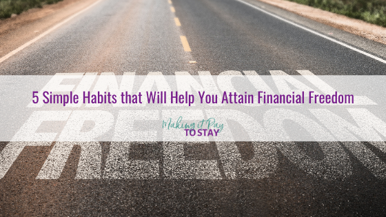 5 Simple Habits that Will Help You Attain Financial Freedom