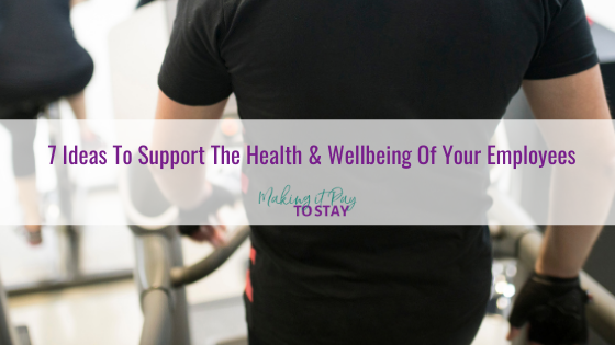 7 Ideas To Support The Health & Wellbeing Of Your Employees