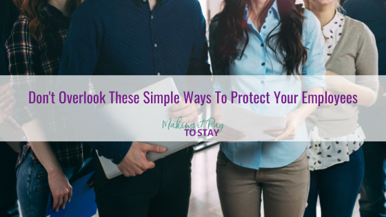 Don't Overlook These Simple Ways To Protect Your Employees