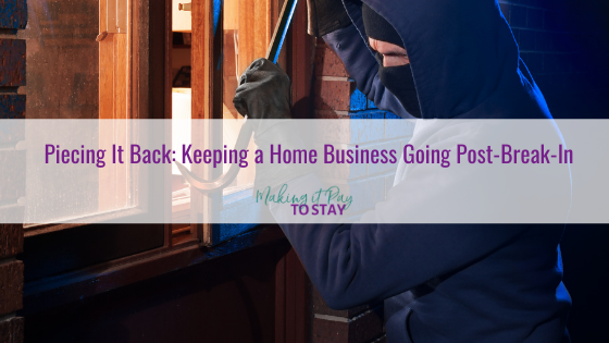 Piecing It Back: Keeping a Home Business Going Post-Break-In