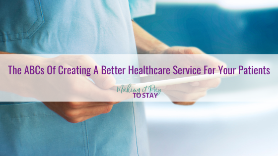 The ABCs Of Creating A Better Healthcare Service For Your Patients