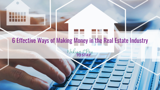 6 Effective Ways of Making Money in the Real Estate Industry