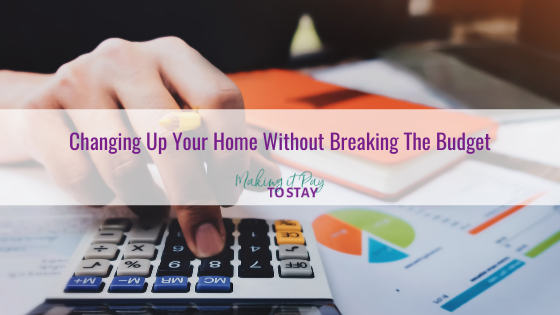 Changing Up Your Home Without Breaking The Budget