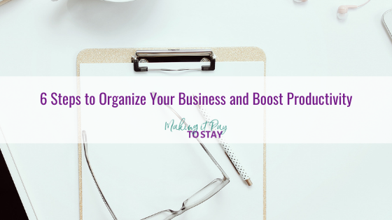 6 Steps to Organize Your Business and Boost Productivity