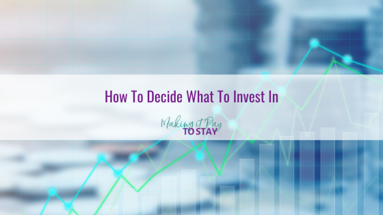 How To Decide What To Invest In