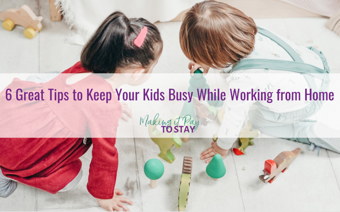 6 Great Tips to Keep Your Kids Busy While Working from Home