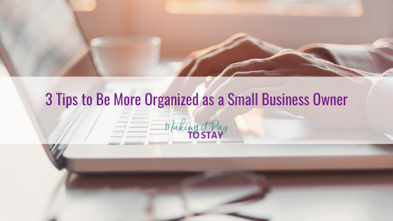 3 Tips to Be More Organized as a Small Business Owner
