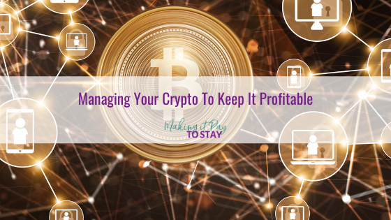 Managing Your Crypto To Keep It Profitable