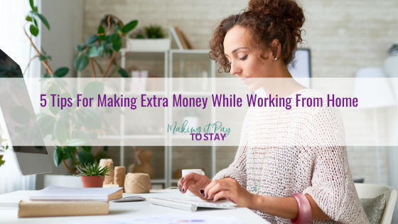 5 Tips For Making Extra Money While Working From Home