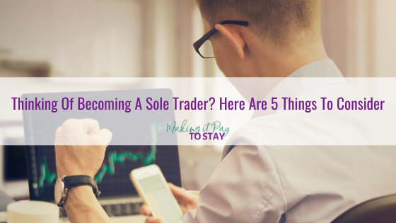 Thinking Of Becoming A Sole Trader? Here Are 5 Things To Consider