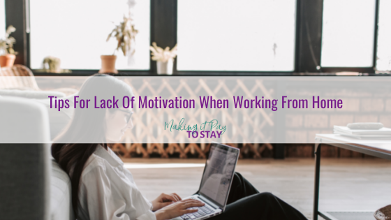 Tips For Lack Of Motivation When Working From Home