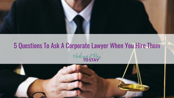 5 Questions To Ask A Corporate Lawyer When You Hire Them