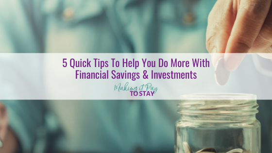 5 Quick Tips To Help You Do More With Financial Savings & Investments