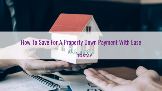 How To Save For A Property Down Payment With Ease