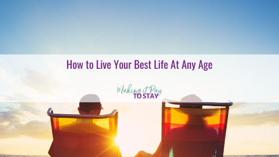 How to Live Your Best Life At Any Age