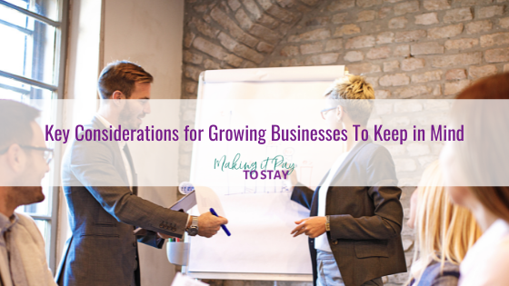 Key Considerations for Growing Businesses To Keep in Mind