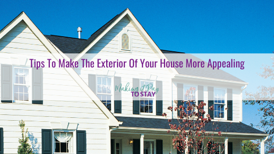 Tips To Make The Exterior Of Your House More Appealing