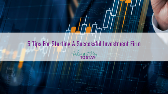 5 Tips For Starting A Successful Investment Firm