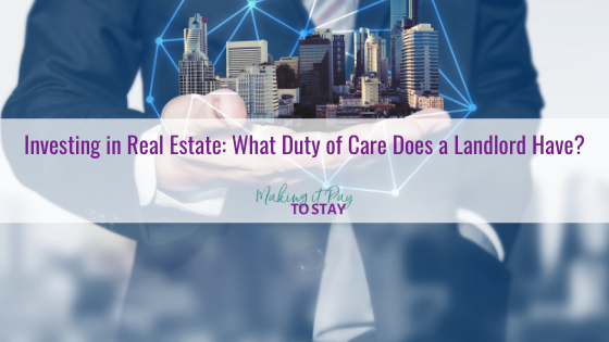 Investing in Real Estate: What Duty of Care Does a Landlord Have?