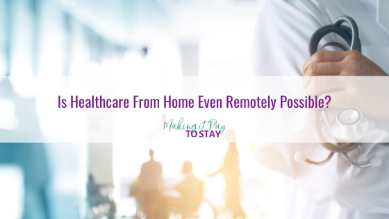 Is Healthcare From Home Even Remotely Possible?