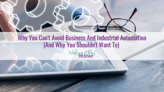 Why You Can't Avoid Business And Industrial Automation (And Why You Shouldn't Want To)