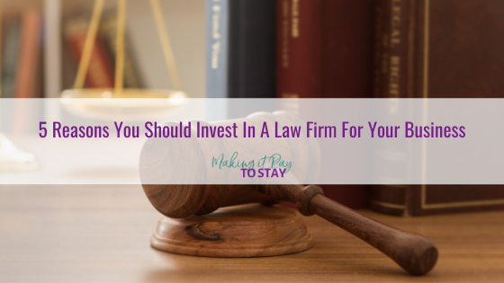 5 Reasons You Should Invest In A Law Firm For Your Business