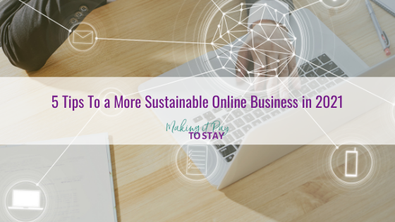 5 Tips To a More Sustainable Online Business in 2021