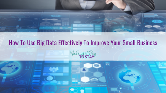 How To Use Big Data Effectively To Improve Your Small Business