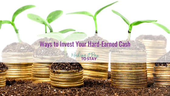 Ways to Invest Your Hard-Earned Cash