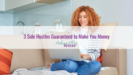 3 Side Hustles Guaranteed to Make You Money