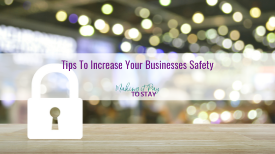 Tips To Increase Your Businesses Safety