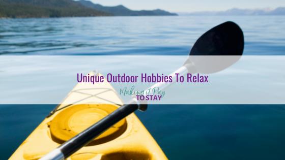 Unique Outdoor Hobbies To Relax