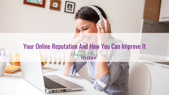 Your Online Reputation And How You Can Improve It