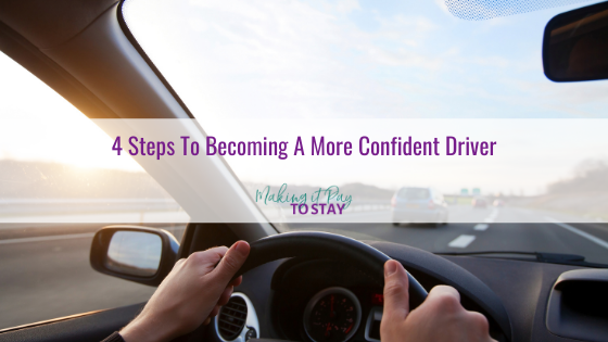 4 Steps To Becoming A More Confident Driver