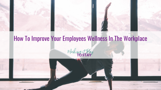 How To Improve Your Employees Wellness In The Workplace