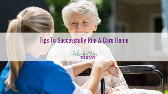 Tips To Successfully Run A Care Home